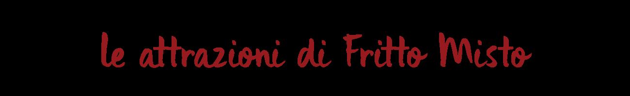 http://www.frittomistoallitaliana.it/2018/wp-content/uploads/2018/02/le-attrazioni-di-fritto-misto-2-1300x198.png